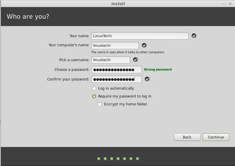 Click on Continue.... Step:7 Enter your real name and a username and password. Every time you will use Linux Mint  you'll use your account with this username and password.