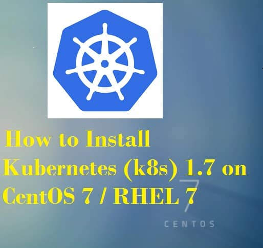 How to Install Kubernetes (k8s) 1 7 on CentOS 7 / RHEL 7