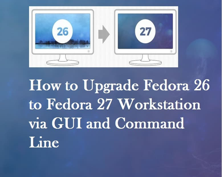 Fedora26-Fedora27-Upgradation
