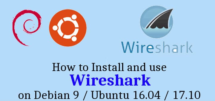 How to Install and Use Wireshark on Debian 9 / Ubuntu 16 04 / 17 10