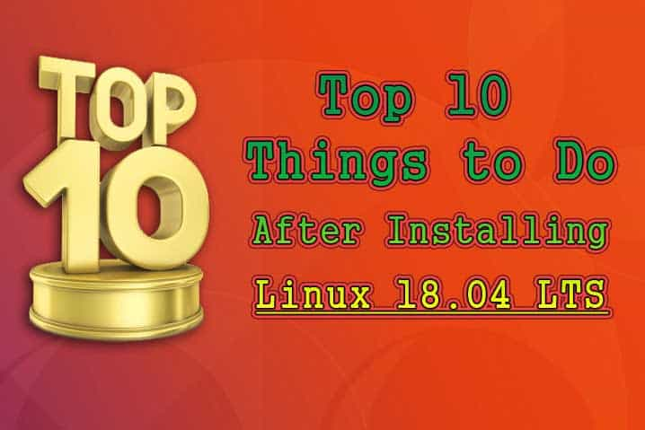 Top 10 Things to do After Installing Ubuntu 18 04 LTS Desktop
