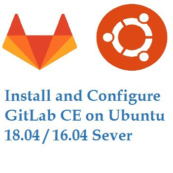 How to Install and Configure GitLab CE on Ubuntu 18 04 / 16 04 Sever