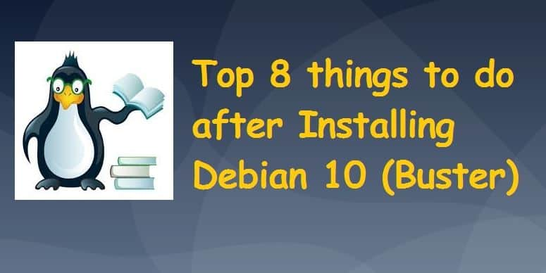 Top 8 Things to do after Installing Debian 10 (Buster)